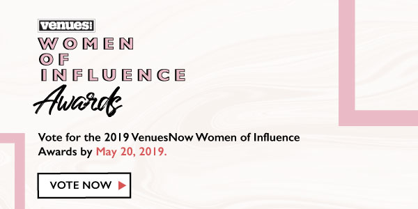 Vote for the 2019 VenuesNow Women of Influence Awards by May 20, 2019
